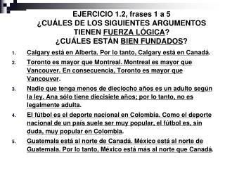 Calgary está en Alberta. Por lo tanto, Calgary está en Canadá .