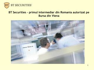 BT Securities � primul intermediar din Romania autorizat pe Bursa din Viena