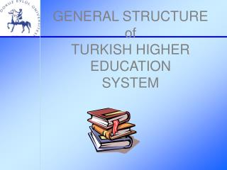 GENERAL STRUCTURE  of  TURKISH HIGHER EDUCATION  SYSTEM