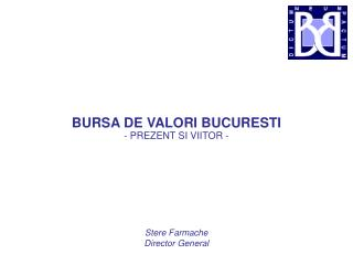 BURSA DE VALORI BUCURESTI  - PREZENT SI VIITOR - Stere Farmache Director General