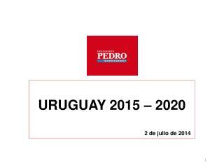 URUGUAY 2015 – 2020 2 de julio de 2014