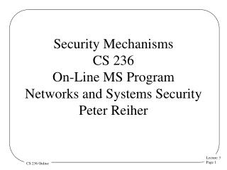 Security Mechanisms CS 236 On-Line MS Program Networks and Systems Security  Peter Reiher