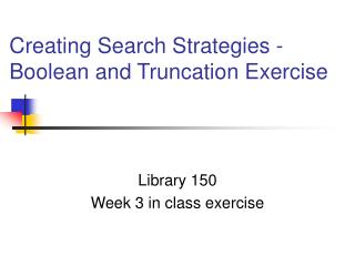 Creating Search Strategies - Boolean and Truncation Exercise