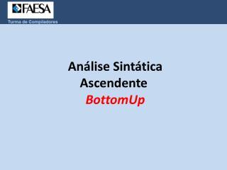 An�lise Sint�tica Ascendente � BottomUp
