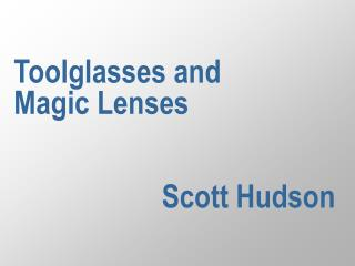 Toolglasses and  Magic Lenses                     Scott Hudson