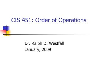 CIS 451: Order of Operations