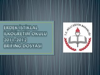 ERDEK İSTİKLAL  İLKÖĞRETİM OKULU 2011-2012  BRİFİNG DOSYASI