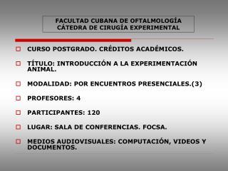 CURSO POSTGRADO. CR�DITOS ACAD�MICOS.  T�TULO: INTRODUCCI�N A LA EXPERIMENTACI�N ANIMAL.