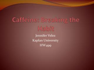 Caffeine: Breaking the Habit