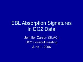 EBL Absorption Signatures  in DC2 Data