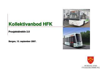 Kollektivanbod HFK Prosjektdirektiv  2.0 Bergen, 13. september 2007.