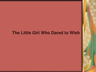 The Little Girl Who Dared to Wish