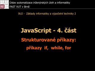 JavaScript - 4. část Strukturované příkazy: příkazy  if,  while, for