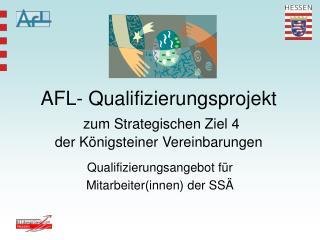 AFL- Qualifizierungsprojekt zum Strategischen Ziel 4  der Königsteiner Vereinbarungen