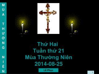 Thứ Hai Tuần thứ 21  Mùa Thường Niên 2014-08-25
