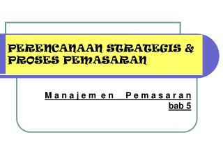 PERENCANAAN STRATEGIS & PROSES PEMASARAN