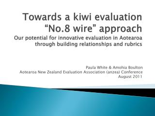 Paula White & Amohia Boulton Aotearoa New Zealand Evaluation Association ( anzea ) Conference