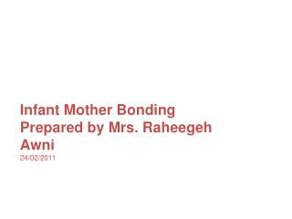 Infant Mother Bonding Prepared by Mrs. Raheegeh Awni 24