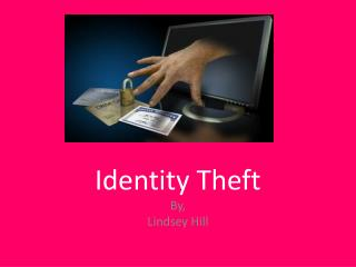 Identity Theft  By, Lindsey Hill