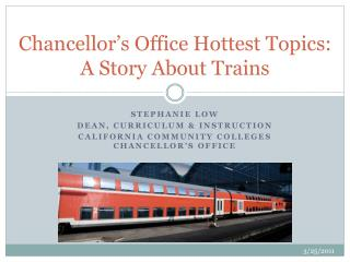 Chancellor s Office Hottest Topics: A Story About Trains