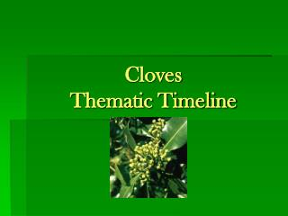 Cloves Thematic Timeline