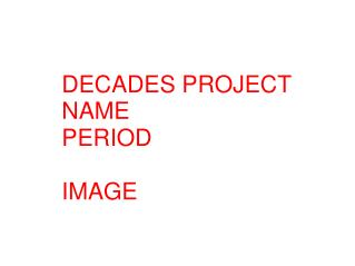 DECADES PROJECT NAME PERIOD IMAGE