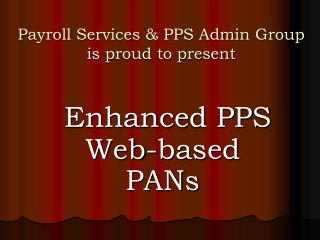 Payroll Services & PPS Admin Group  is proud to present