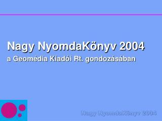 Nagy NyomdaKönyv 2004 a Geomédia Kiadói Rt. gondozásában