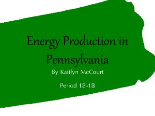 E nergy Production in Pennsylvania