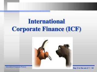 International Corporate Finance (ICF)