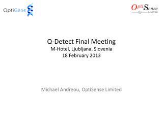 Q-Detect Final Meeting M-Hotel, Ljubljana, Slovenia 18 February 2013