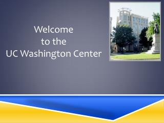 Welcome  to the  UC Washington Center