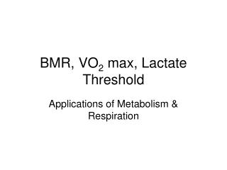 BMR, VO 2  max, Lactate Threshold
