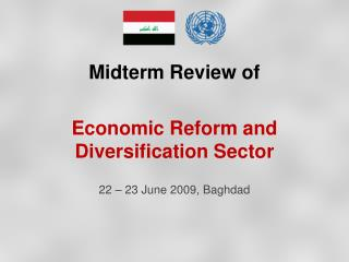 Midterm Review of  Economic Reform and Diversification Sector 22 – 23 June 2009, Baghdad