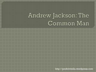 Andrew  Jackson: The Common Man