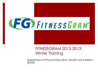FITNESSGRAM  2012-2013:   Winter  Training