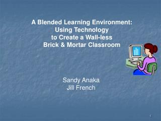 A Blended Learning Environment:  Using Technology  to Create a Wall-less  Brick & Mortar Classroom