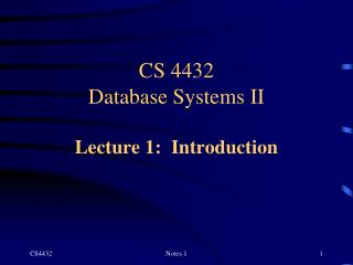 CS 4432 Database Systems II  Lecture 1:  Introduction