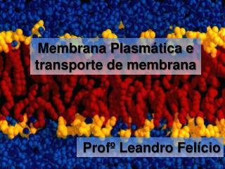 Membrana Plasmática e transporte de membrana