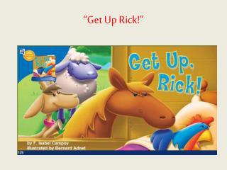 """""""Get Up Rick!"""""""
