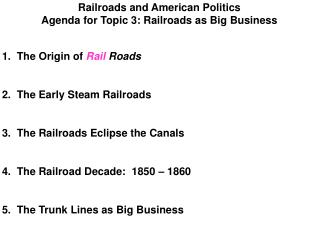 Railroads and American Politics Agenda for Topic 3: Railroads as Big Business