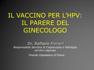 IL VACCINO PER L'HPV: IL PARERE DEL GINECOLOGO  Dr. Raffaele Fimiani