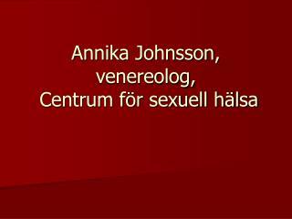 Annika Johnsson, venereolog,  Centrum för sexuell hälsa