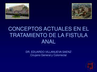 CONCEPTOS ACTUALES EN EL TRATAMIENTO DE LA FISTULA ANAL