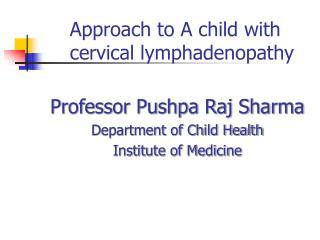 Approach to A child with  cervical lymphadenopathy