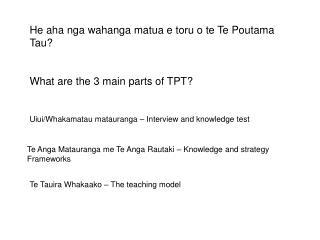 He aha nga wahanga matua e toru o te Te Poutama Tau? What are the 3 main parts of TPT?