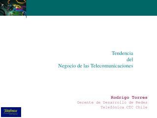 Rodrigo Torres Gerente de Desarrollo de Redes Telefónica CTC Chile