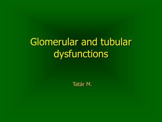 Glomerular and tubular dysfunctions