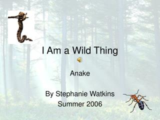 I Am a Wild Thing