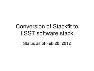 Conversion of Stackfit to LSST software stack